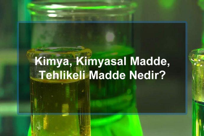 Kimya, Kimyasal Madde, Tehlikeli Madde, TMGD, ADR Nedir?