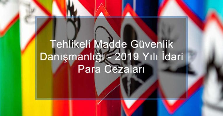 Tehlikeli Madde Güvenlik Danışmanlığı (TMGD) 2019 Yılı İdari Para Cezaları