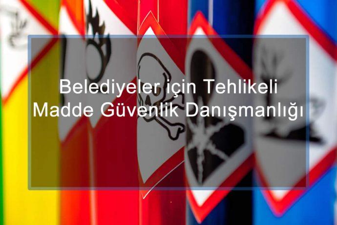 Belediyeler için Tehlikeli Madde Güvenlik Danışmanlığı ve TMGD Hizmeti