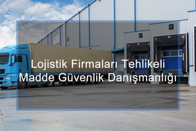 Lojistik Firmaları Tehlikeli Madde Güvenlik Danışmanlığı ve TMGD Hizmeti