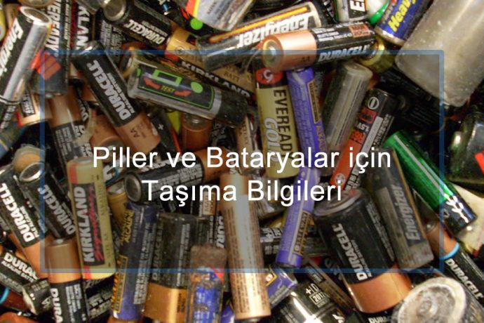 Piller ve Bataryalar için Taşıma Bilgileri – Tehlikeli Madde Güvenlik Danışmanlığı