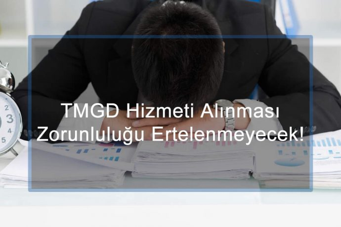 TMGD Hizmeti Alınması Zorunluluğu Ertelenmeyecek!