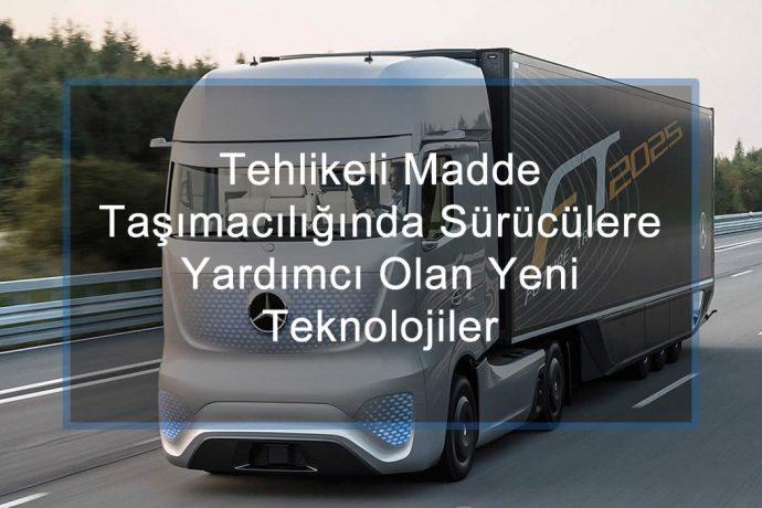 Tehlikeli Madde Taşımacılığında Sürücülere Yardımcı Olan Yeni Teknolojiler