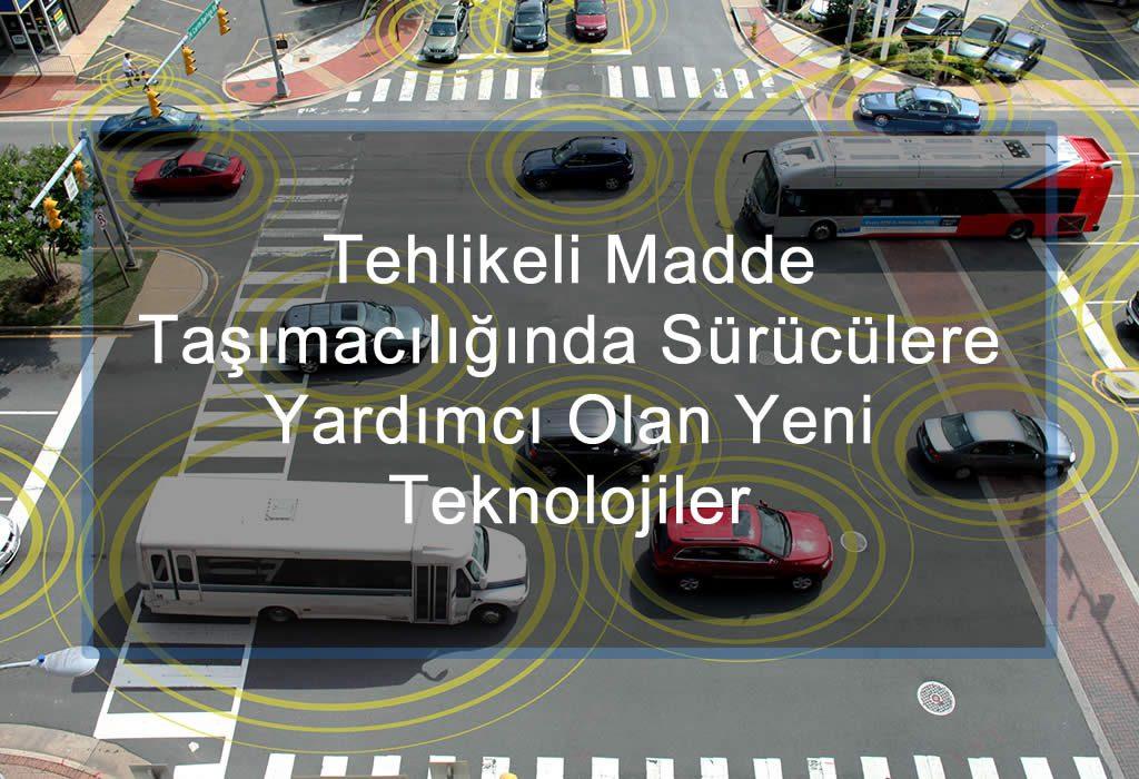 Tehlikeli Madde Taşımacılığında Sürücülere Yardımcı Olan Teknolojiler